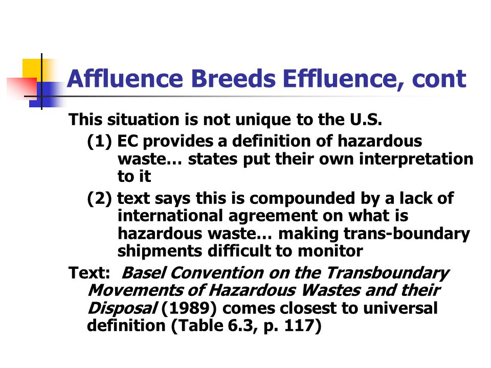 Affluence Breeds Effluence, cont This situation is not unique to the U.S. (1) EC provides a definition of hazardous waste… states put their own interp
