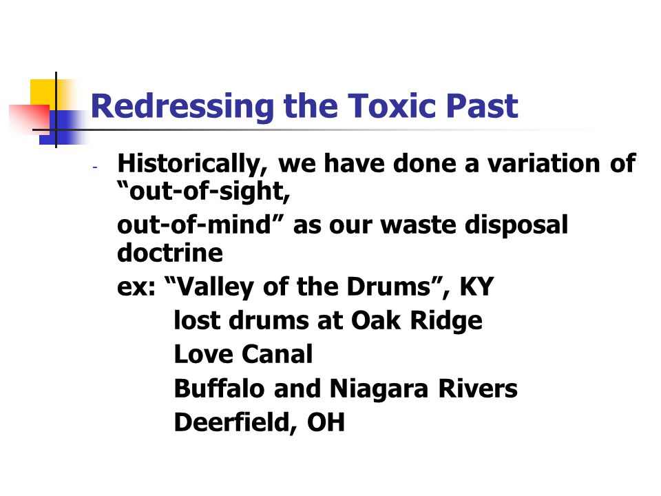 "Redressing the Toxic Past - Historically, we have done a variation of ""out-of-sight, out-of-mind"" as our waste disposal doctrine ex: ""Valley of the Dr"