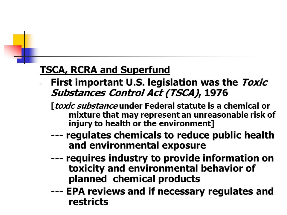 TSCA, RCRA and Superfund - First important U.S. legislation was the Toxic Substances Control Act (TSCA), 1976 [toxic substance under Federal statute i