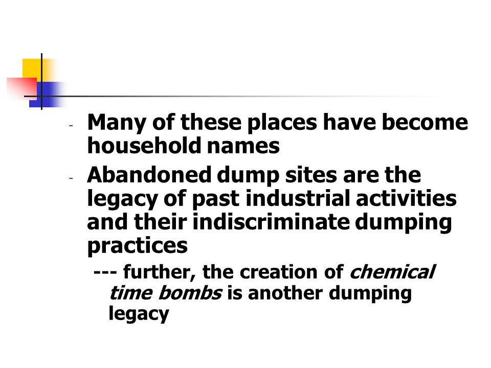 - Many of these places have become household names - Abandoned dump sites are the legacy of past industrial activities and their indiscriminate dumpin