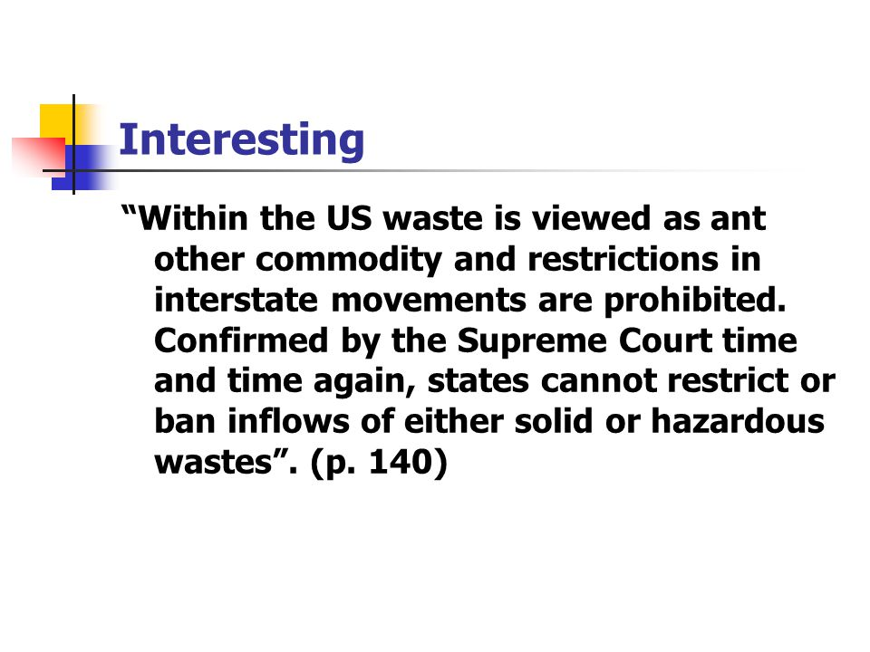 "Interesting ""Within the US waste is viewed as ant other commodity and restrictions in interstate movements are prohibited. Confirmed by the Supreme Co"