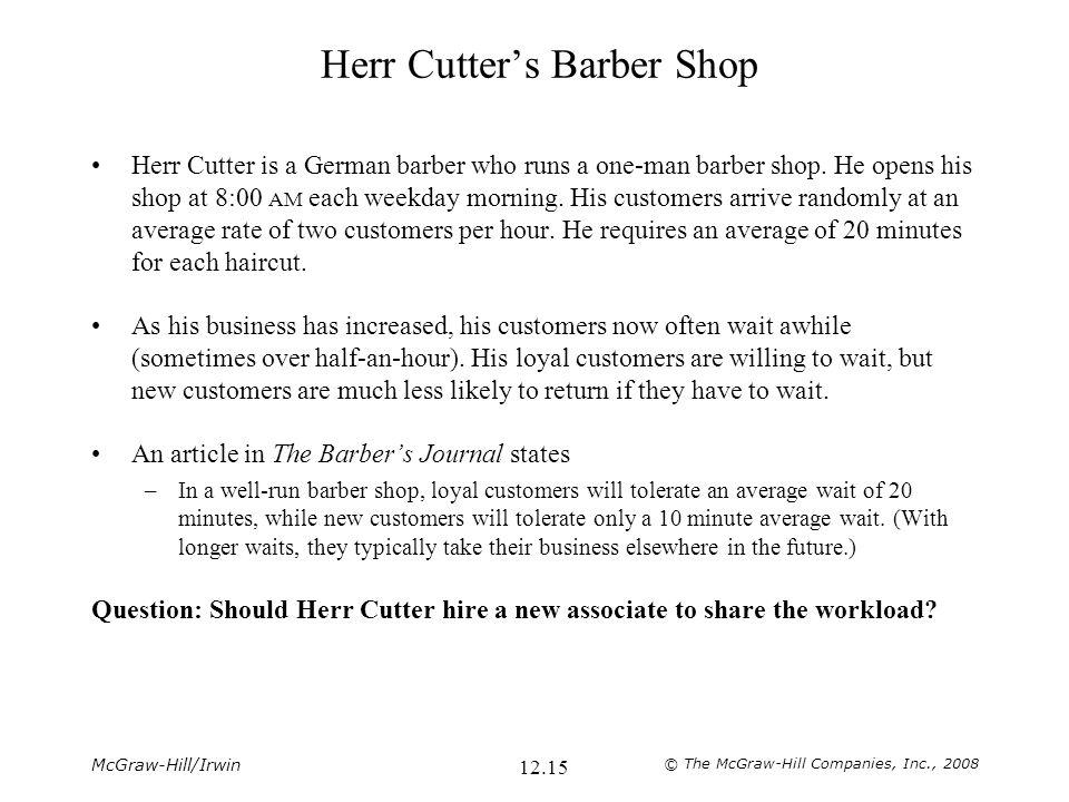 McGraw-Hill/Irwin © The McGraw-Hill Companies, Inc., 2008 12.15 Herr Cutter's Barber Shop Herr Cutter is a German barber who runs a one-man barber sho