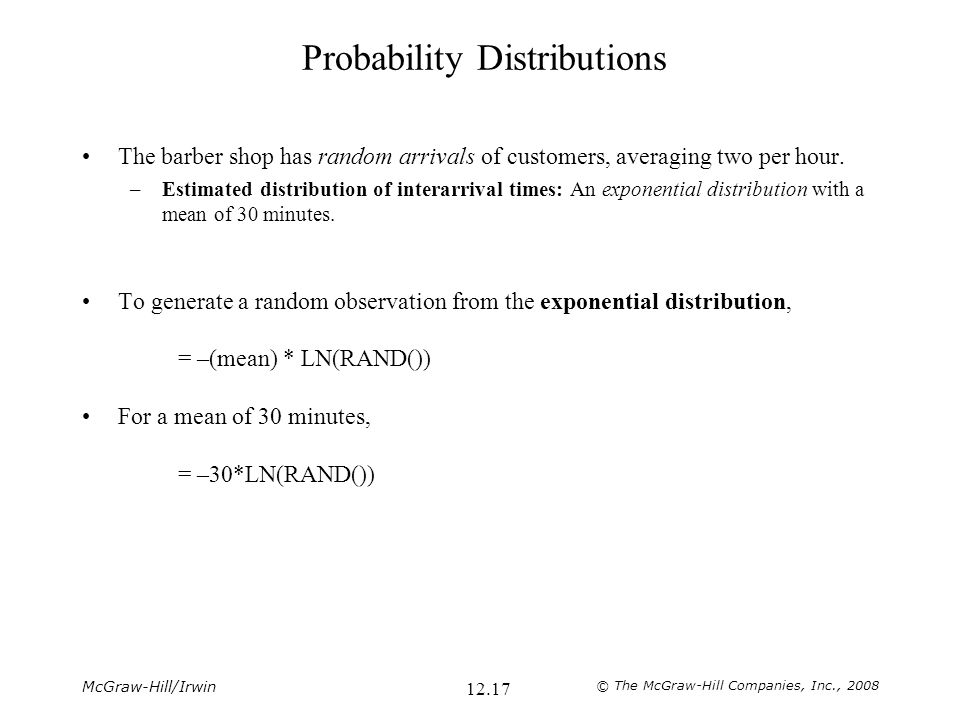 McGraw-Hill/Irwin © The McGraw-Hill Companies, Inc., 2008 12.17 Probability Distributions The barber shop has random arrivals of customers, averaging