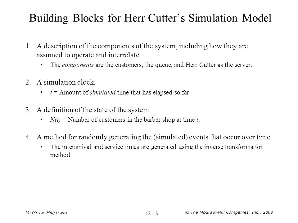 McGraw-Hill/Irwin © The McGraw-Hill Companies, Inc., 2008 12.19 Building Blocks for Herr Cutter's Simulation Model 1.A description of the components o