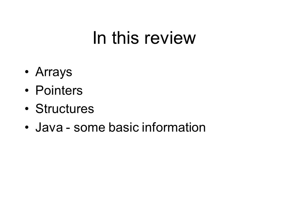 In this review Arrays Pointers Structures Java - some basic information
