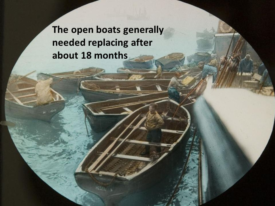 The open boats generally needed replacing after about 18 months