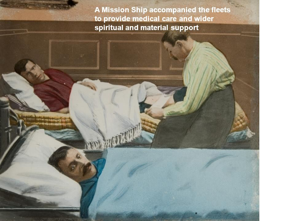 A Mission Ship accompanied the fleets to provide medical care and wider spiritual and material support