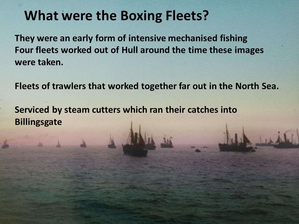 They were an early form of intensive mechanised fishing Four fleets worked out of Hull around the time these images were taken.