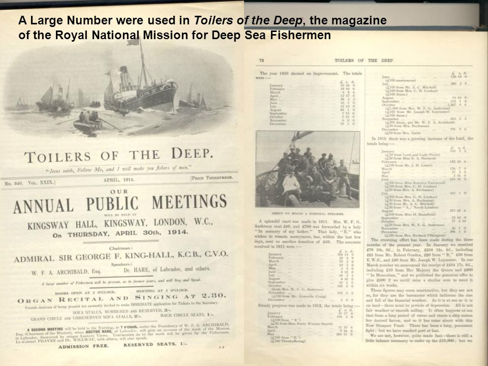A Large Number were used in Toilers of the Deep, the magazine of the Royal National Mission for Deep Sea Fishermen