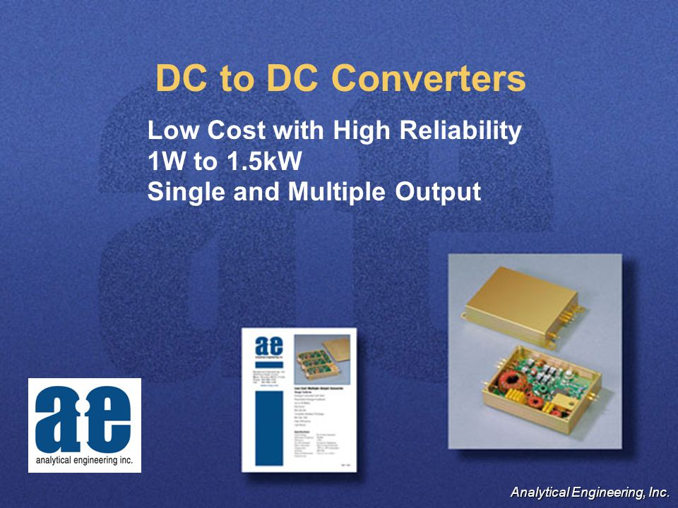 DC to DC Converters Low Cost with High Reliability 1W to 1.5kW Single and Multiple Output Analytical Engineering, Inc.