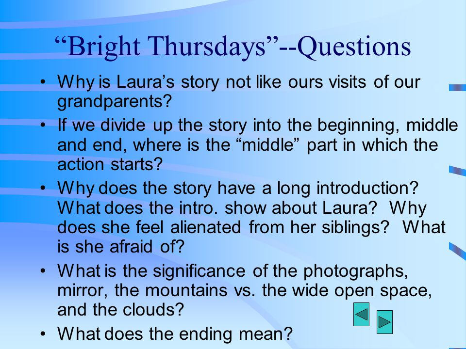 """""""Bright Thursdays""""--Questions Why is Laura's story not like ours visits of our grandparents? If we divide up the story into the beginning, middle and"""