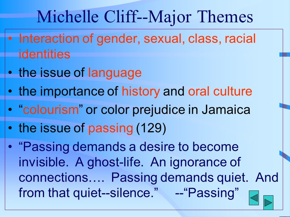 Michelle Cliff--Major Themes Interaction of gender, sexual, class, racial identities the issue of language the importance of history and oral culture