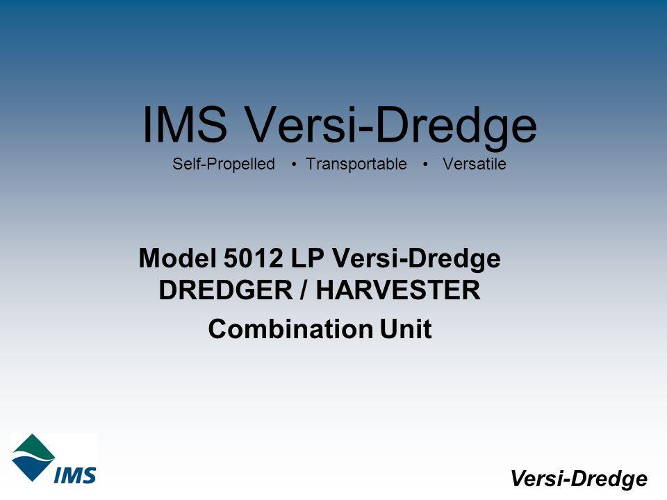 IMS Versi-Dredge Self-Propelled Transportable Versatile Model 5012 LP Versi-Dredge DREDGER / HARVESTER Combination Unit Versi-Dredge