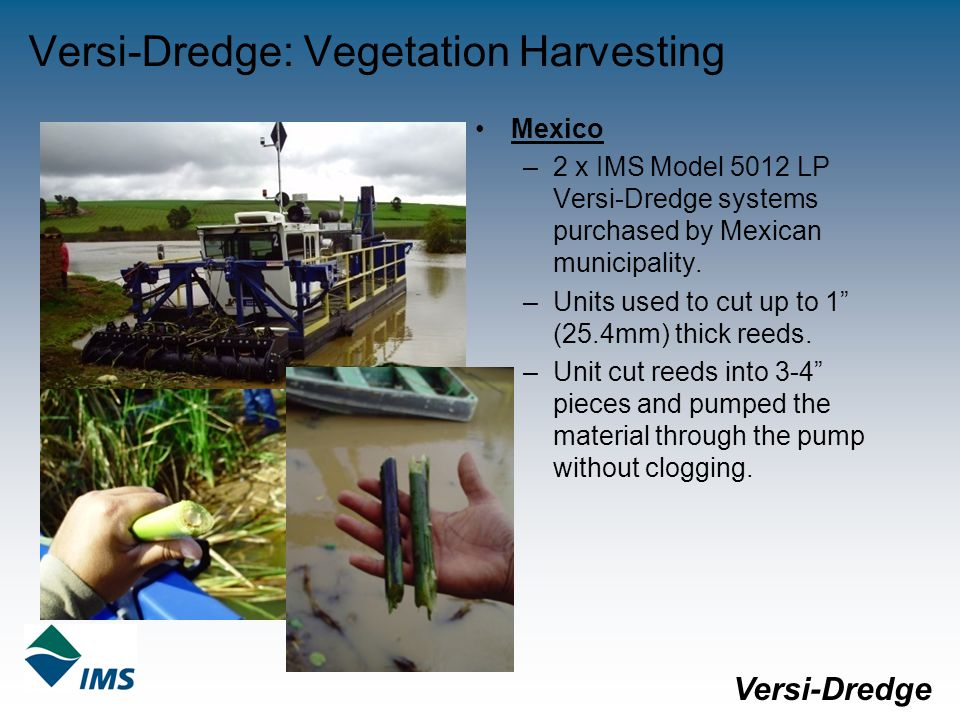 Versi-Dredge: Vegetation Harvesting Mexico –2 x IMS Model 5012 LP Versi-Dredge systems purchased by Mexican municipality.