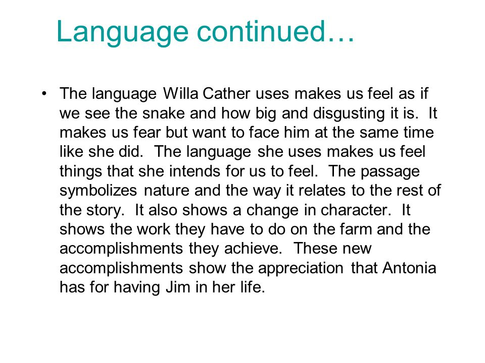 Language continued… The language Willa Cather uses makes us feel as if we see the snake and how big and disgusting it is.
