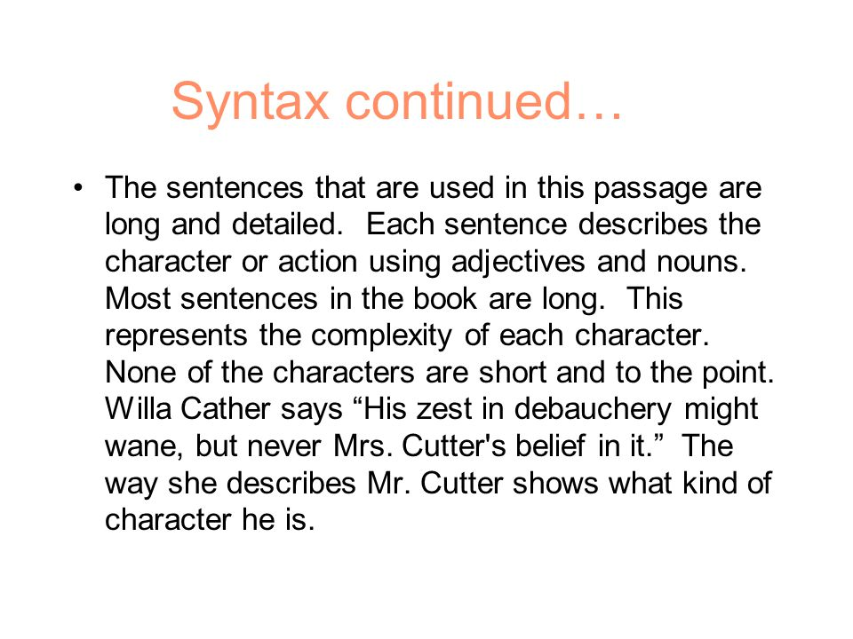 Syntax continued… The sentences that are used in this passage are long and detailed.