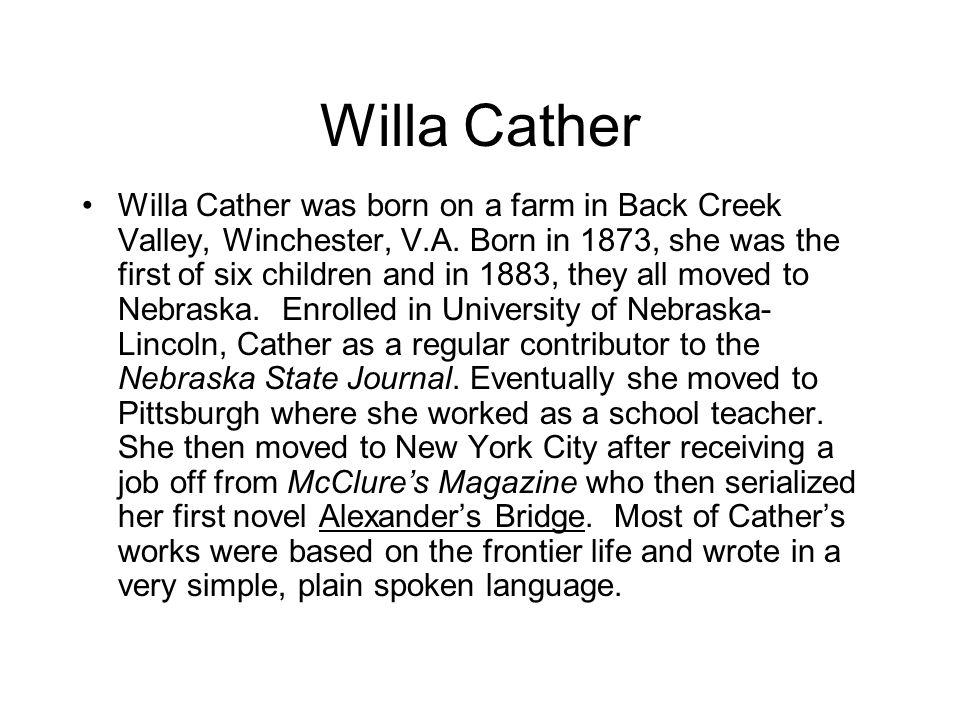 Willa Cather Willa Cather was born on a farm in Back Creek Valley, Winchester, V.A.