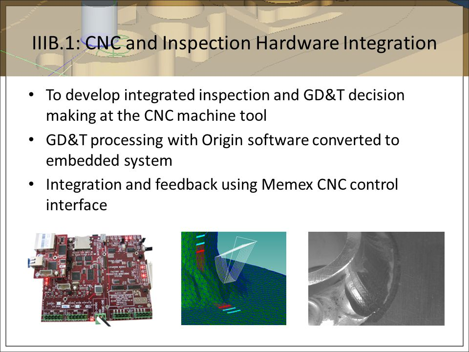 IIIB.1: CNC and Inspection Hardware Integration To develop integrated inspection and GD&T decision making at the CNC machine tool GD&T processing with