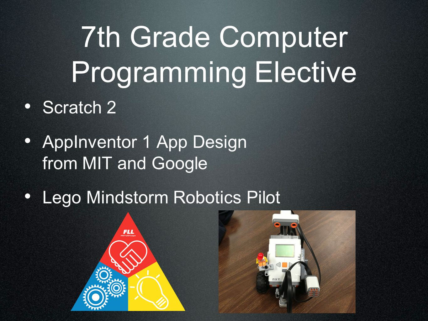 7th Grade Computer Programming Elective Scratch 2 AppInventor 1 App Design from MIT and Google Lego Mindstorm Robotics Pilot