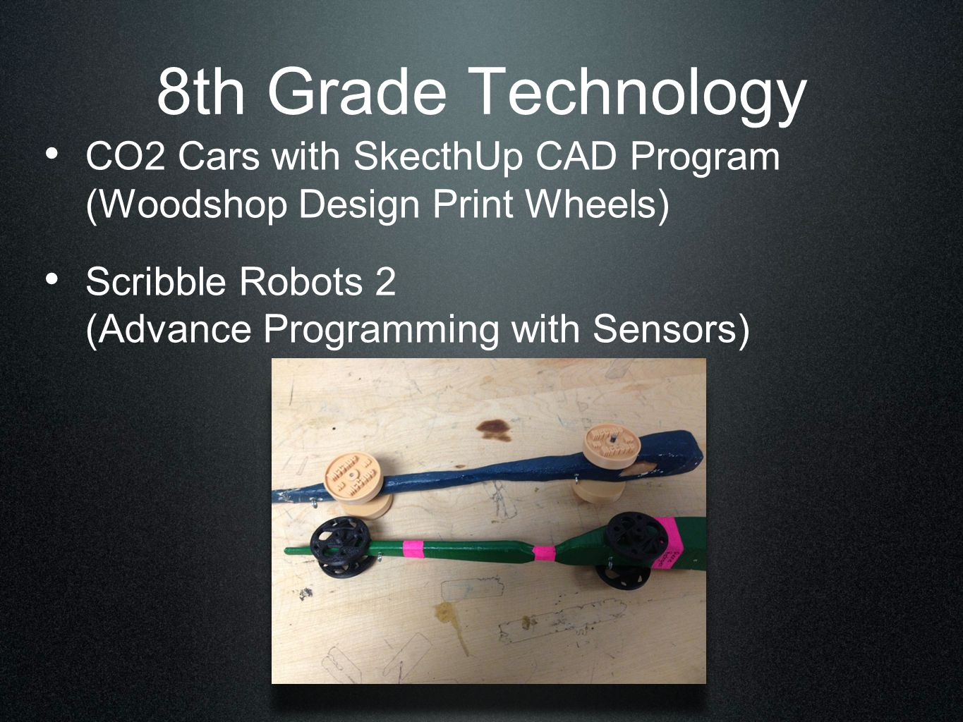 8th Grade Technology CO2 Cars with SkecthUp CAD Program (Woodshop Design Print Wheels) Scribble Robots 2 (Advance Programming with Sensors)