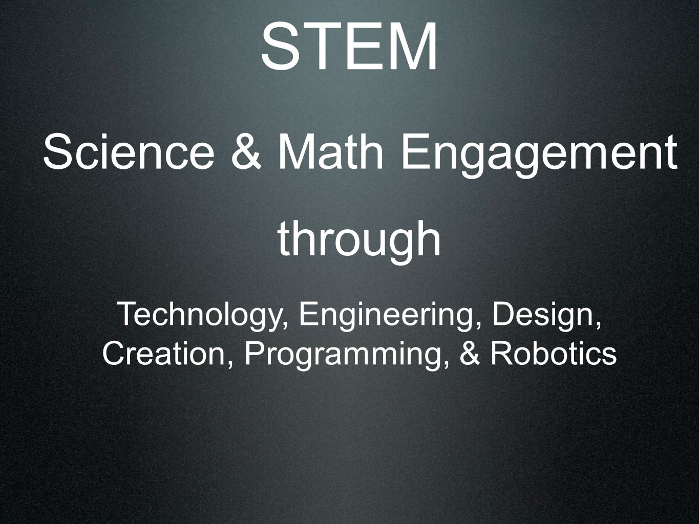 STEM Science & Math Engagement through Technology, Engineering, Design, Creation, Programming, & Robotics