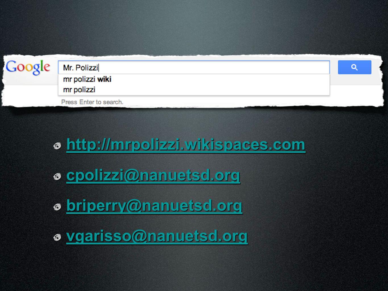 http://mrpolizzi.wikispaces.com cpolizzi@nanuetsd.org briperry@nanuetsd.org vgarisso@nanuetsd.org