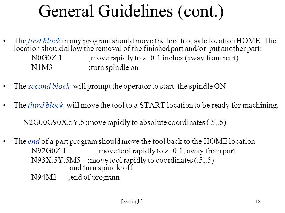 [zarrugh]18 General Guidelines (cont.) The first block in any program should move the tool to a safe location HOME.