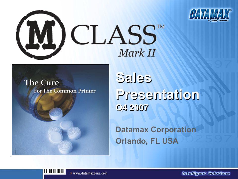 Sales Presentation Q4 2007 Datamax Corporation Orlando, FL USA