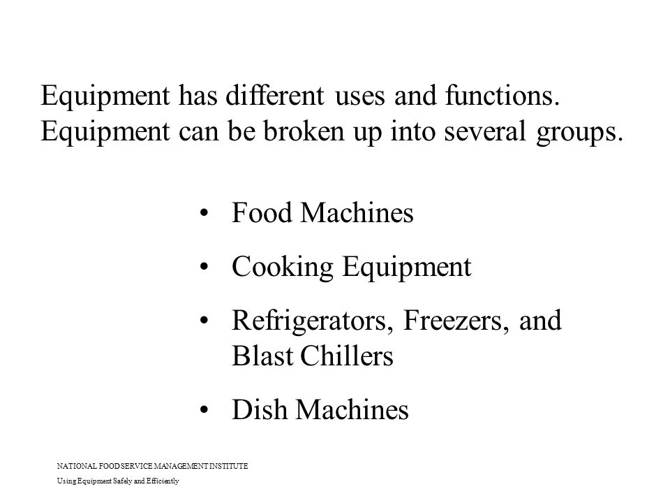 NATIONAL FOOD SERVICE MANAGEMENT INSTITUTE Using Equipment Safely and Efficiently Equipment has different uses and functions. Equipment can be broken