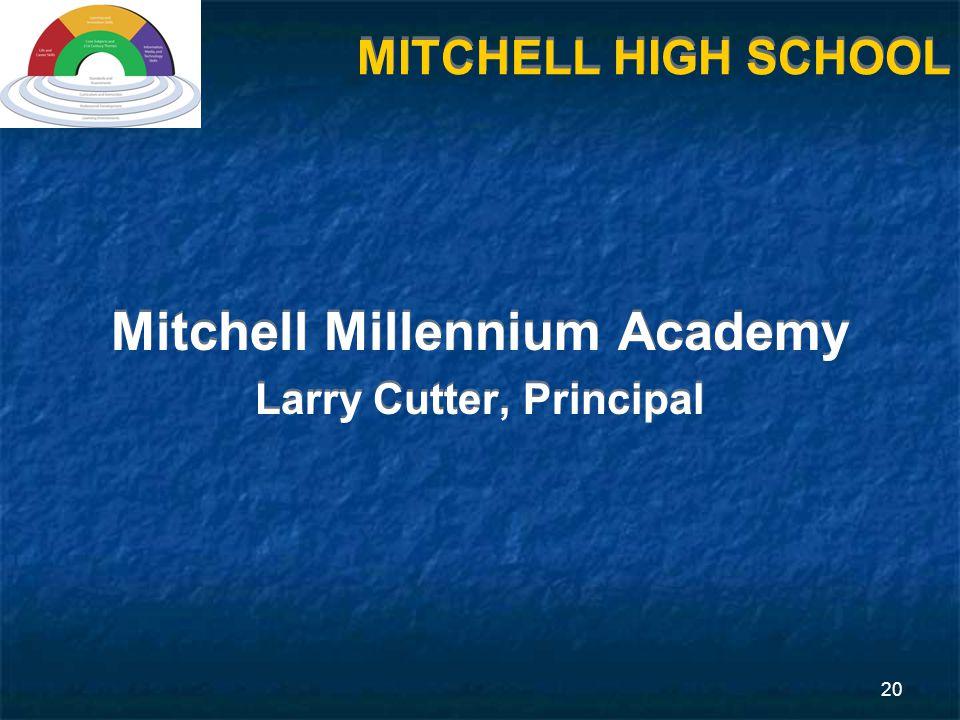 20 MITCHELL HIGH SCHOOL Mitchell Millennium Academy Larry Cutter, Principal Mitchell Millennium Academy Larry Cutter, Principal