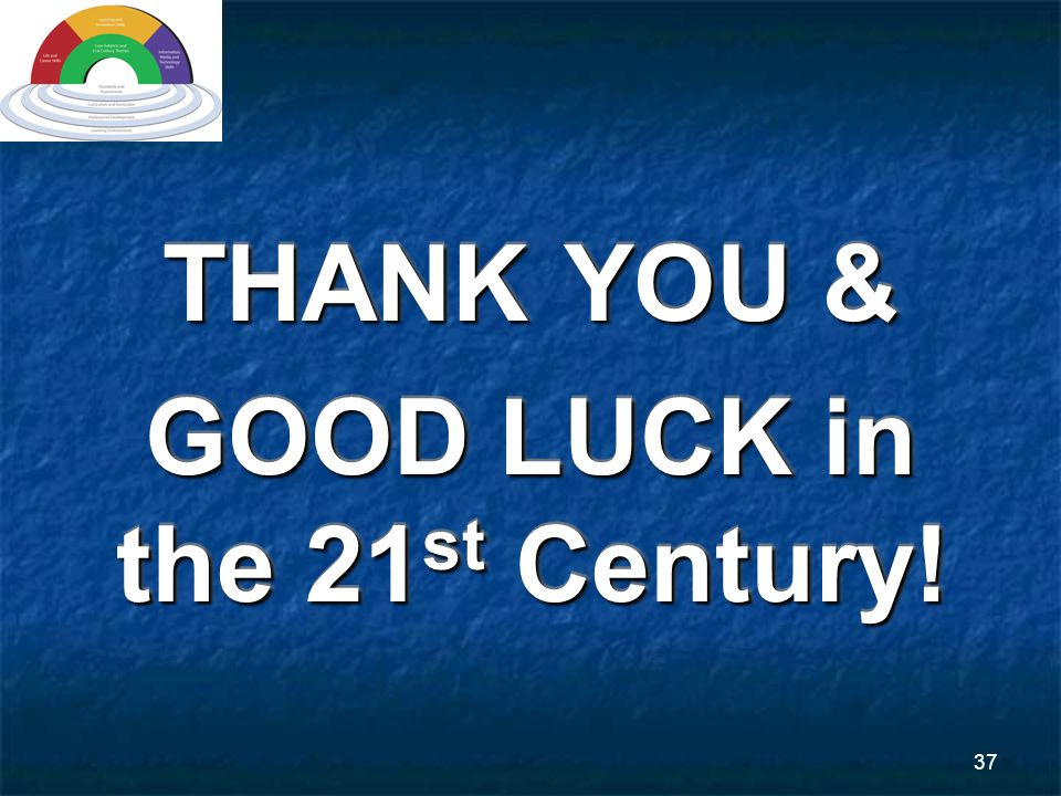 37 THANK YOU & GOOD LUCK in the 21 st Century! THANK YOU & GOOD LUCK in the 21 st Century!