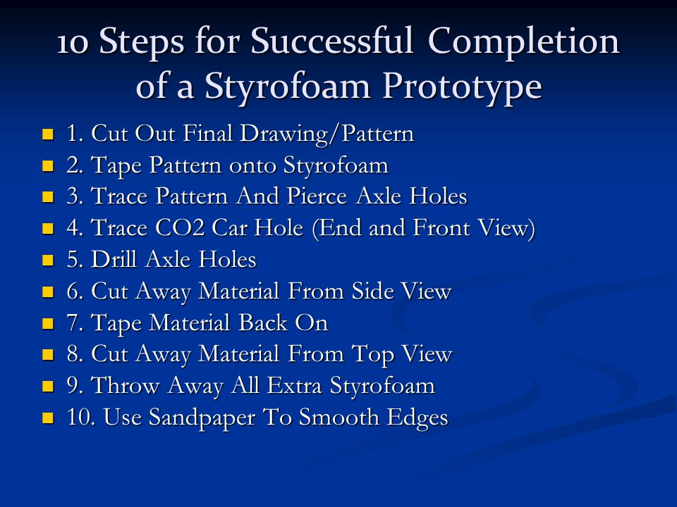 10 Steps for Successful Completion of a Styrofoam Prototype 1.