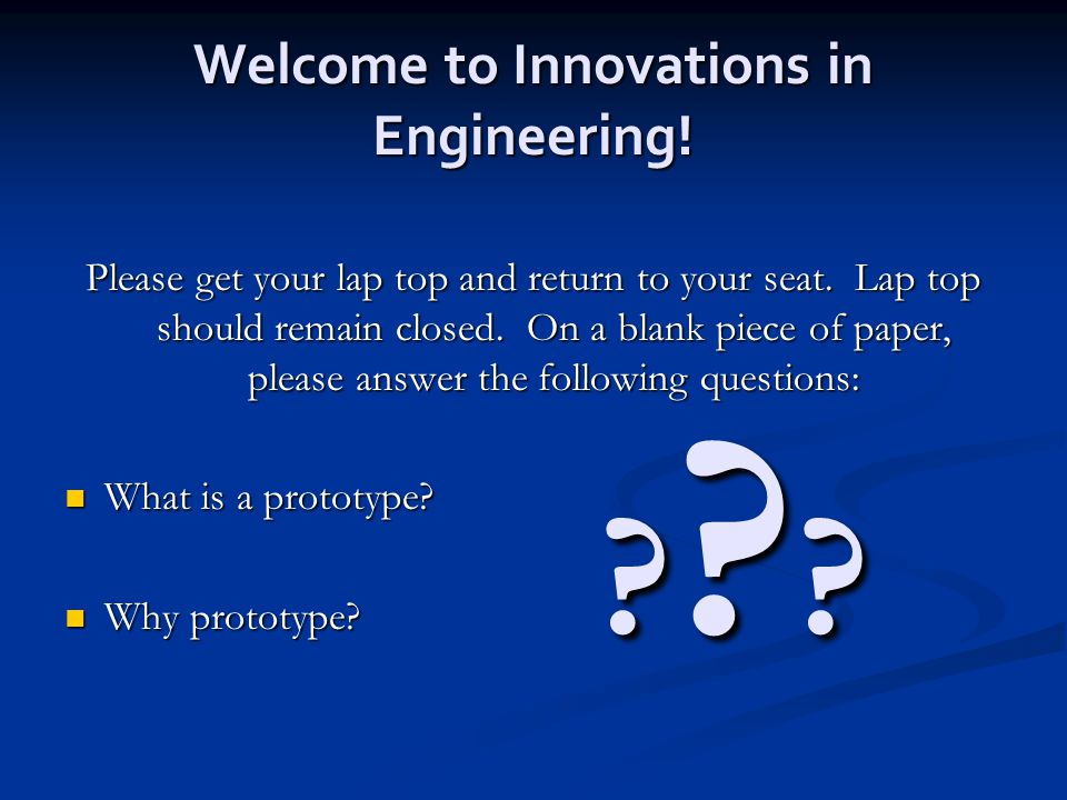 Welcome to Innovations in Engineering. Please get your lap top and return to your seat.