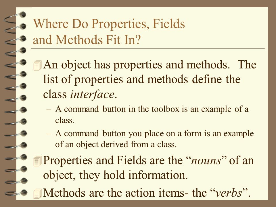 Where Do Properties, Fields and Methods Fit In. 4 An object has properties and methods.