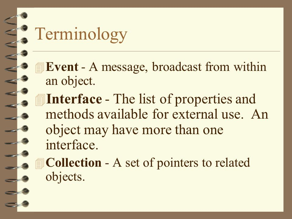 Terminology 4 Event - A message, broadcast from within an object.