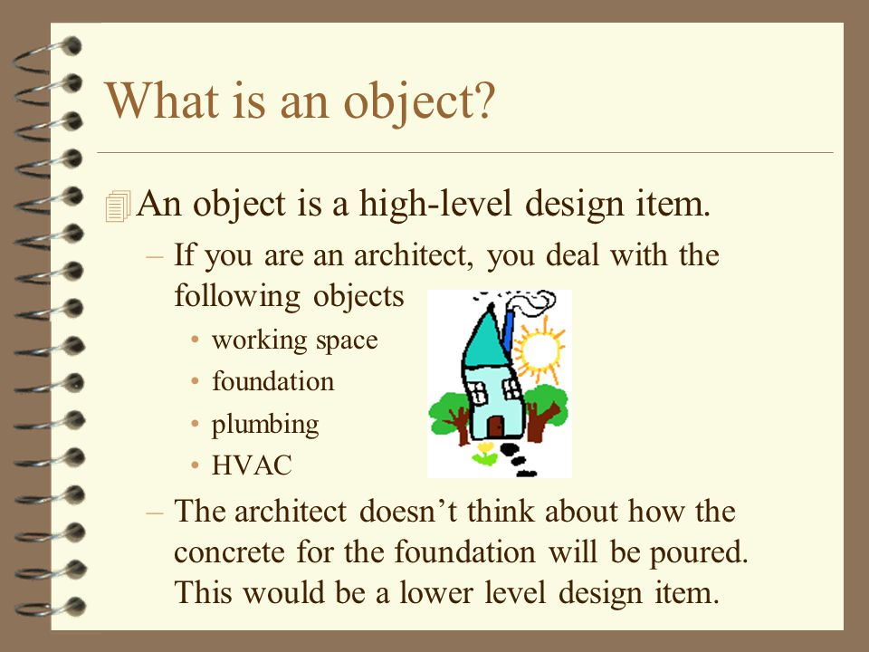 What is an object.4 An object is a high-level design item.