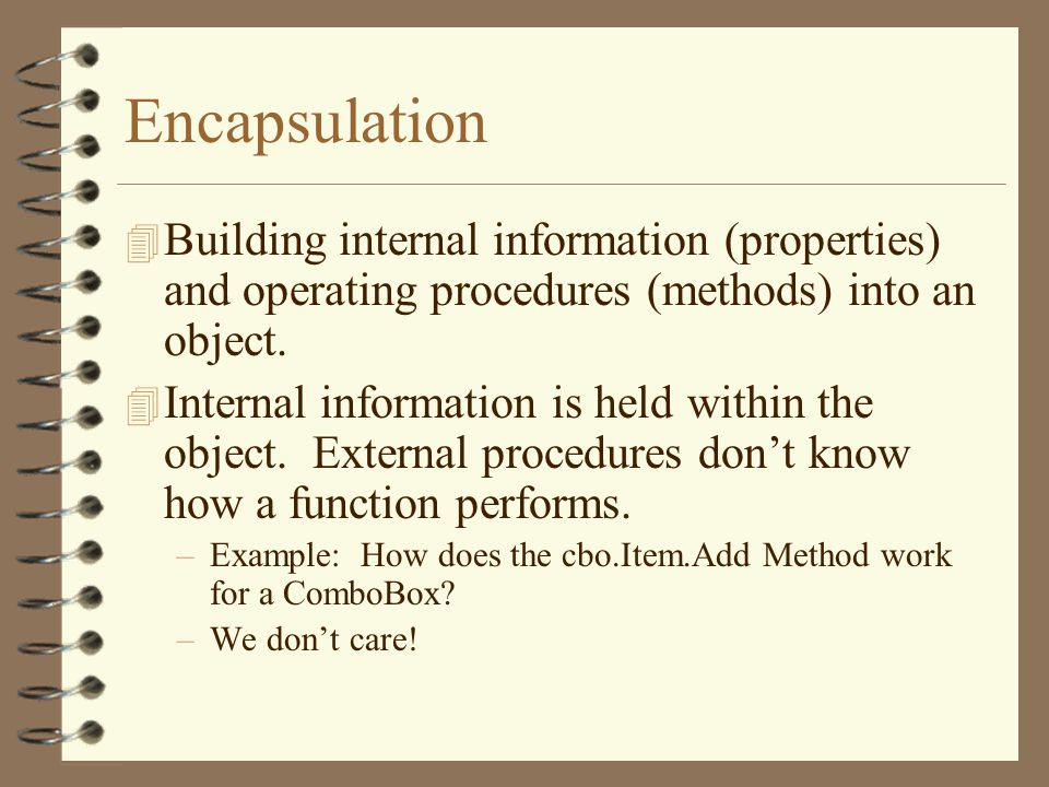 Encapsulation 4 Building internal information (properties) and operating procedures (methods) into an object.