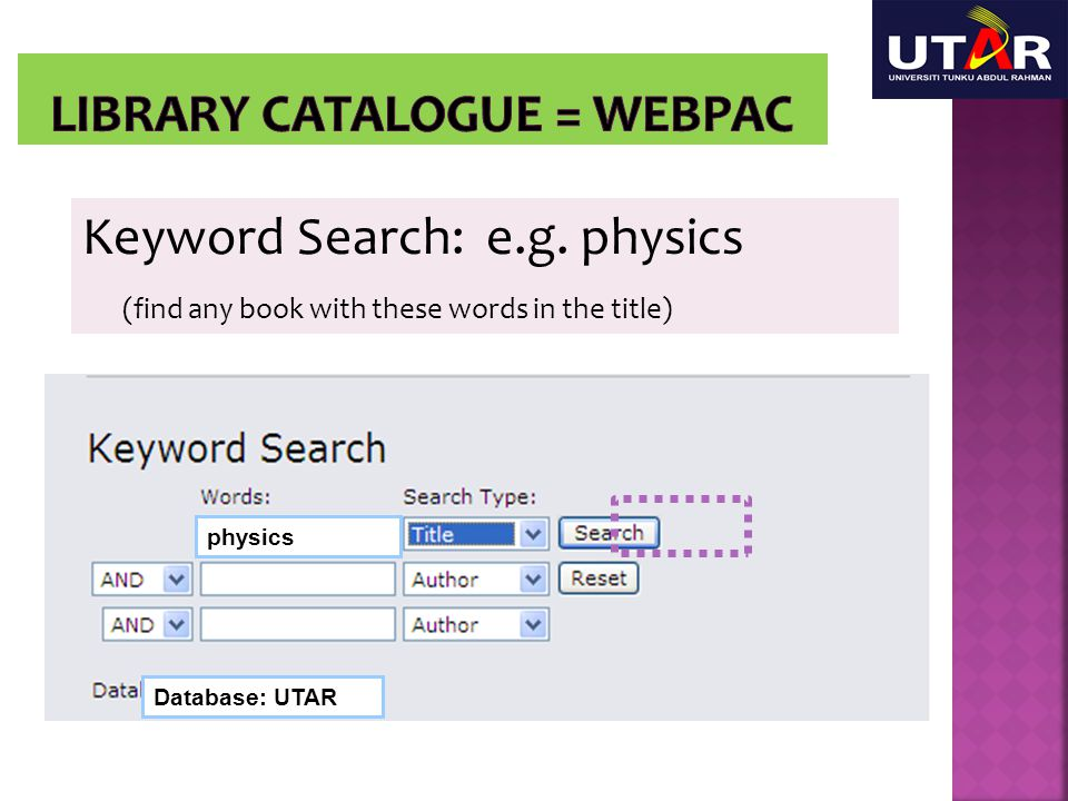 Keyword Search: e.g. physics (find any book with these words in the title) physics Database: UTAR