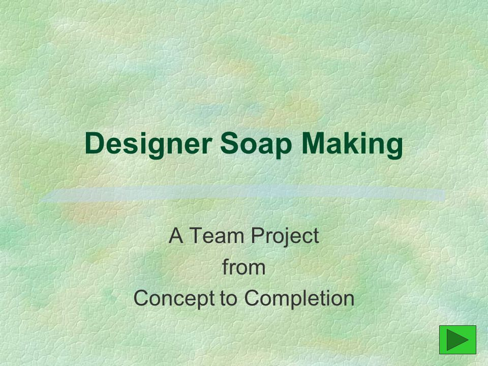 Designer Soap Making A Team Project from Concept to Completion