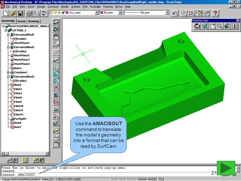 Use the AMACISOUT command to translate the model's geometry into a format that can be read by SurfCam 21