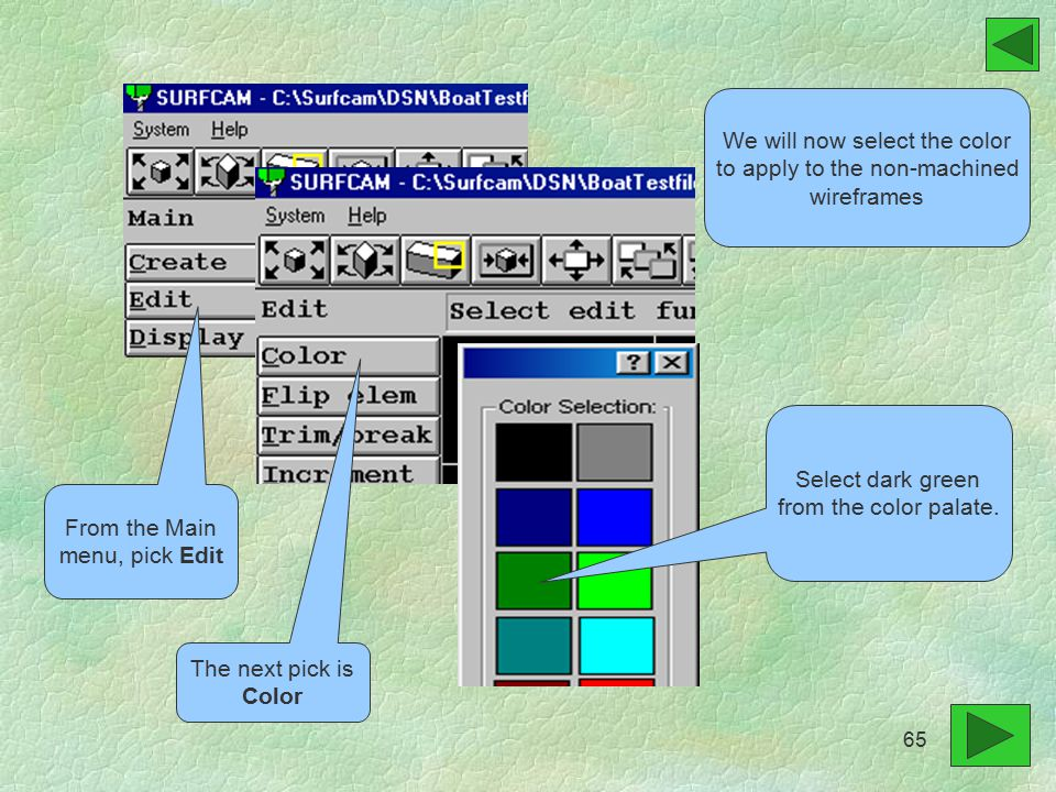 We will now select the color to apply to the non-machined wireframes From the Main menu, pick Edit The next pick is Color Select dark green from the color palate.