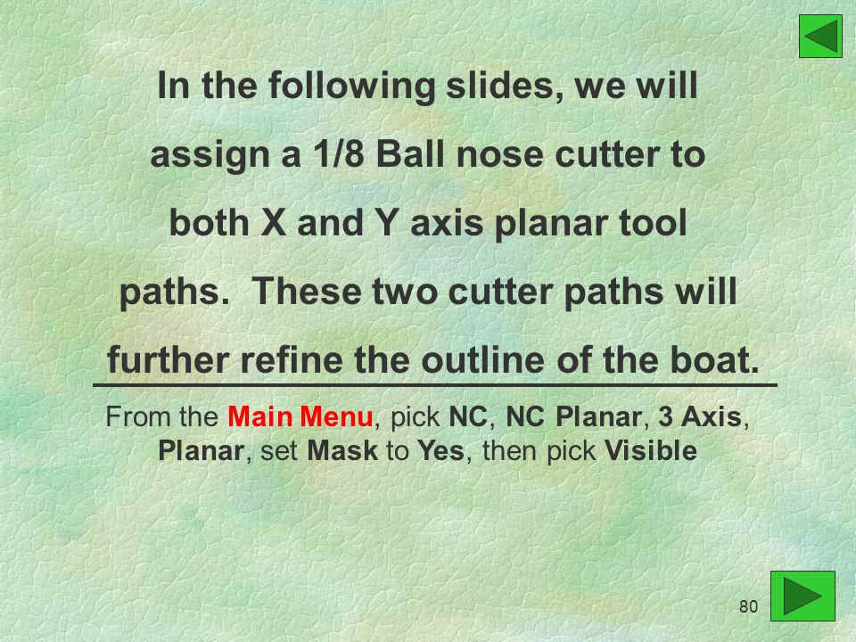 In the following slides, we will assign a 1/8 Ball nose cutter to both X and Y axis planar tool paths.