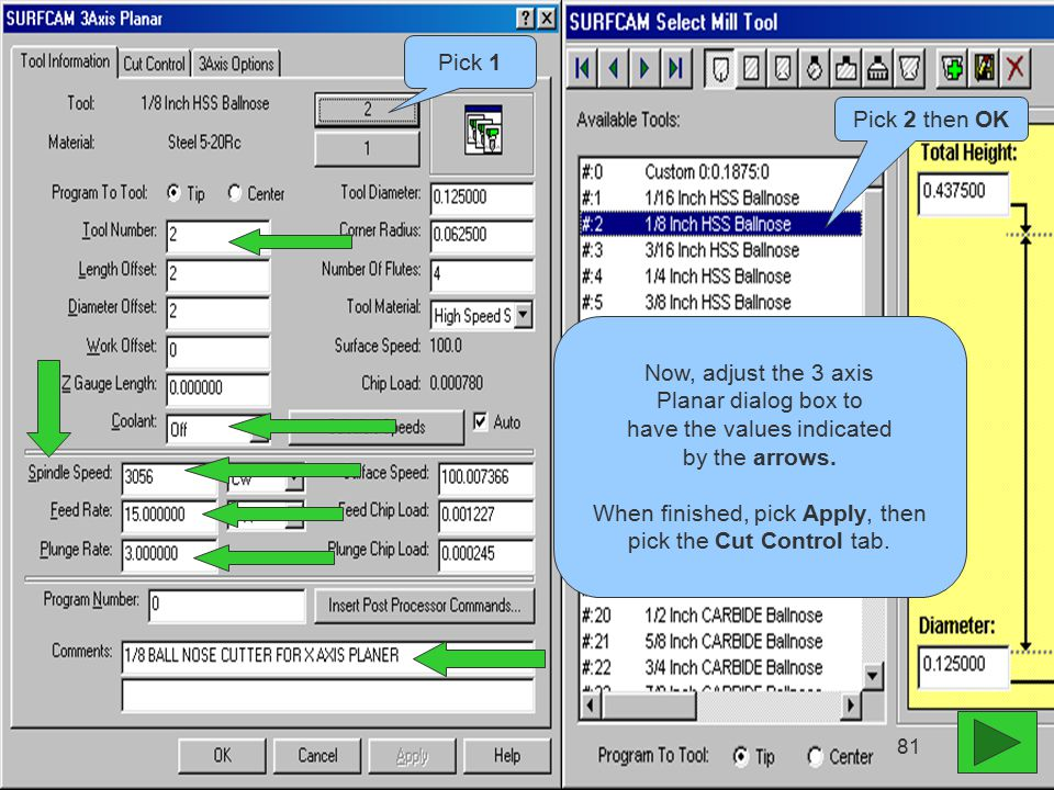 Pick 2 then OK Pick 1 Now, adjust the 3 axis Planar dialog box to have the values indicated by the arrows.