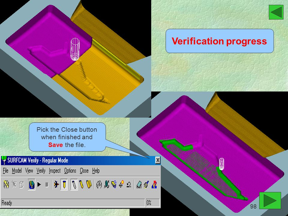 Verification progress Pick the Close button when finished and Save the file. 98