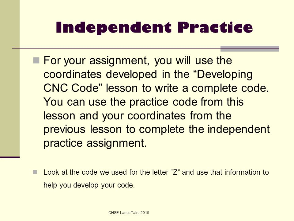 "Independent Practice For your assignment, you will use the coordinates developed in the ""Developing CNC Code"" lesson to write a complete code. You can"
