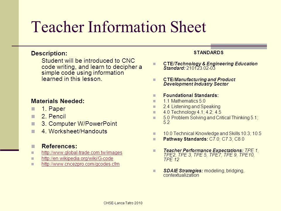 Teacher Information Sheet Description: Student will be introduced to CNC code writing, and learn to decipher a simple code using information learned i