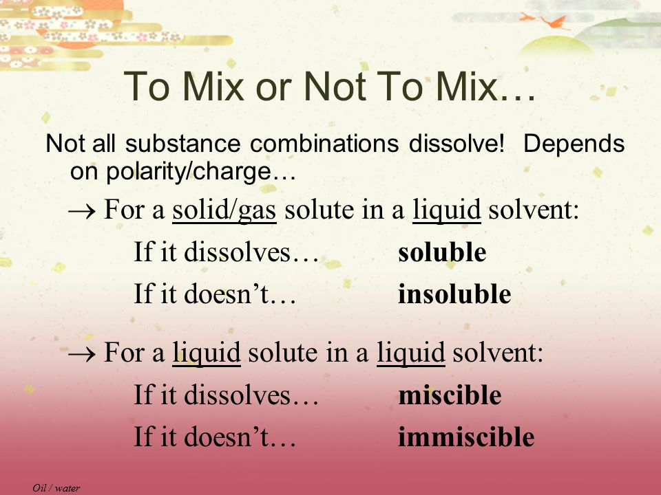 To Mix or Not To Mix… Not all substance combinations dissolve.