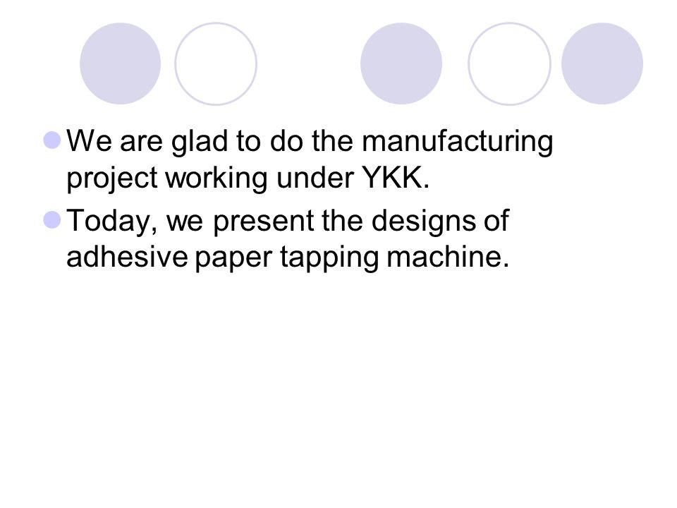 We are glad to do the manufacturing project working under YKK.