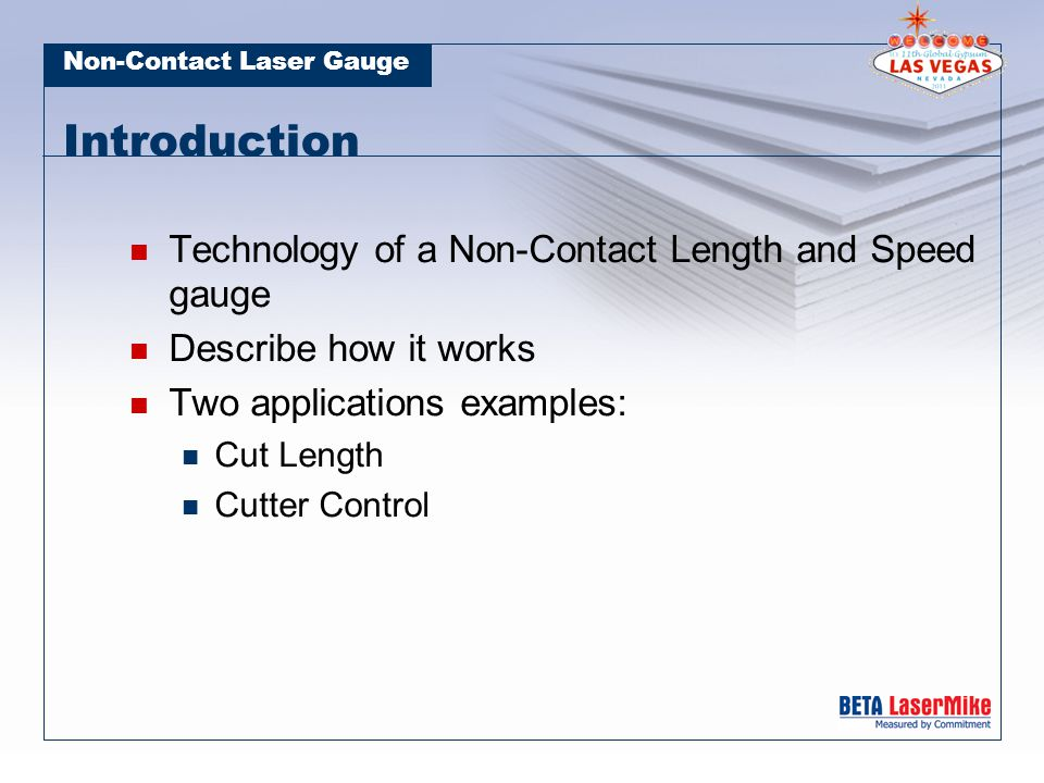 Non-Contact Laser Gauge Traditional Length & Speed Measurements Accomplished by using a roller that contacts the material being measured The material turns the roller as the material moves An encoder or tachometer is attached to the roller Generates pulses as the wheel or roller rotates Relies on friction between the material and roller
