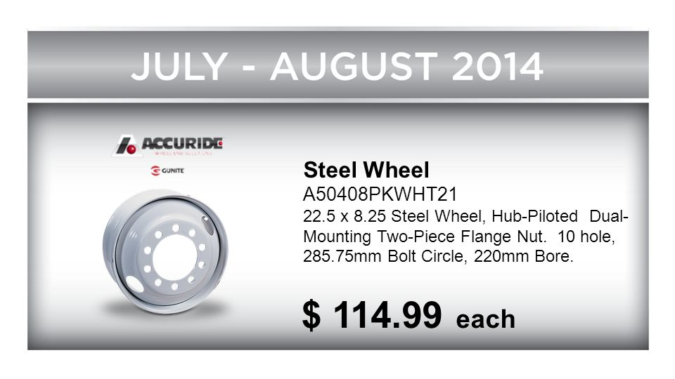 Steel Wheel A50408PKWHT21 22.5 x 8.25 Steel Wheel, Hub-Piloted Dual- Mounting Two-Piece Flange Nut. 10 hole, 285.75mm Bolt Circle, 220mm Bore. $ 114.9